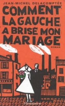 Comment la gauche a brisé mon mariage - Jean-MichelDelacomptée