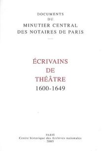Ecrivains de théâtre : 1600-1649 - Archives nationales . Minutier central des notaires de Paris