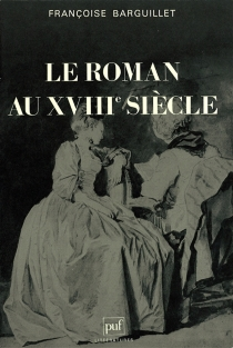 Le Roman au 18e siècle - FrançoiseBarguillet