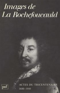 Images de La Rochefoucauld : actes du tricentenaire, 1680-1980 -