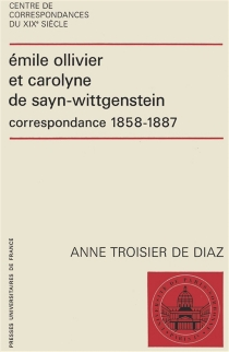 Emile Ollivier et Carolyne de Sayn-Wittgenstein : Correspondance 1858-1887 - ÉmileOllivier