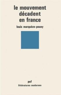 Le Mouvement décadent en France - LouisMarquèze-Pouey