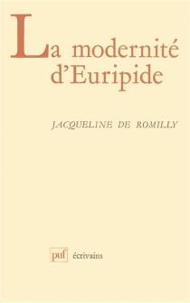La Modernité d'Euripide - Jacqueline deRomilly