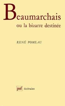 Beaumarchais ou la Bizarre destinée - RenéPomeau