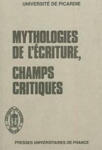 Mythologies de l'écriture, champs critiques - Centre d'études du roman et du romanesque