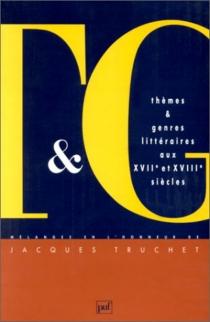 Thèmes et genres littéraires aux 17e et 18e siècles : mélanges en l'honneur de Jacques Truchet -