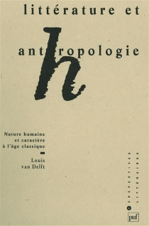 Littérature et anthropologie : nature humaine et caractère à l'âge classique - LouisVan Delft