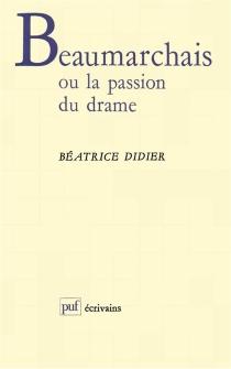 Beaumarchais ou la Passion du drame - BéatriceDidier