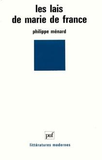 Les lais de Marie de France : contes d'amour et d'aventure du Moyen-Age - PhilippeMénard