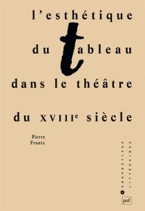 L'esthétique du tableau dans le théâtre du XVIIIe siècle - PierreFrantz
