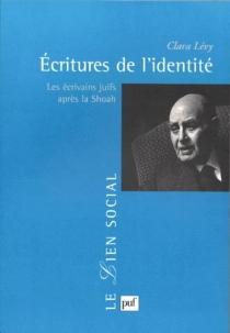 Ecritures de l'identité : les écrivains juifs après la Shoah - ClaraLévy