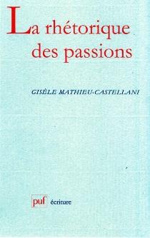 La rhétorique des passions - GisèleMathieu-Castellani