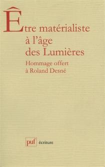 Etre matérialiste à l'âge des Lumières : hommages offerts à Roland Desné -