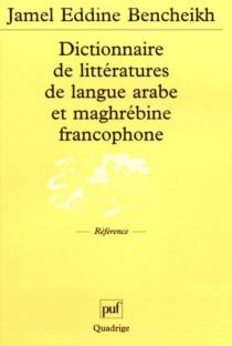 Dictionnaire de littérature de langue arabe et maghrébine francophone -