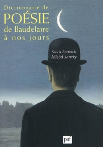 Dictionnaire de poésie, de Baudelaire à nos jours -