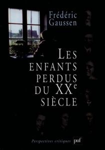 Les enfants perdus du XXe siècle - FrédéricGaussen