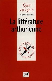 La littérature arthurienne - ThierryDelcourt