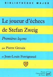 Le joueur d'échecs, de Stefan Zweig : premières leçons - Jean-LouisFerrignaud
