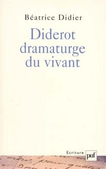 Diderot dramaturge du vivant - BéatriceDidier