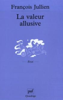 La valeur allusive : des catégories originales de l'interprétation poétique dans la tradition chinoise (contribution à une réflexion interculturelle) - FrançoisJullien