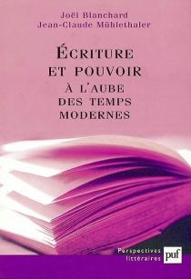 Ecriture et pouvoir à l'aube des temps modernes - JoëlBlanchard