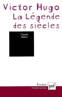 Victor Hugo : la légende des siècles - ClaudeMillet