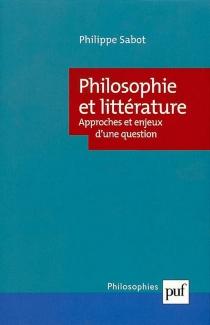 Philosophie et littérature : approches et enjeux d'une question - PhilippeSabot