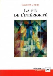 La fin de l'intériorité : théorie de l'expression et invention esthétique dans les avant-gardes françaises (1885-1935) - LaurentJenny