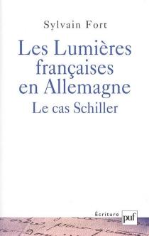 Les Lumières françaises en Allemagne : le cas Schiller - SylvainFort