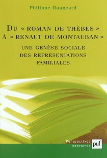 Du Roman de Thèbes à Renaut de Montauban : une genèse sociale des représentations familiales - PhilippeHaugeard