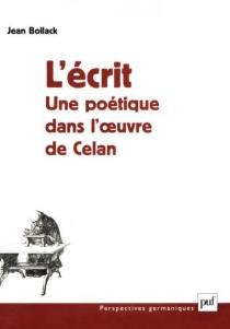 L'écrit : une poétique dans l'oeuvre de Celan - JeanBollack