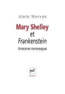 Mary Shelley et Frankenstein : itinéraires romanesques - AlainMorvan