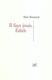Il faut jouir, Edith - Alain Bonnand