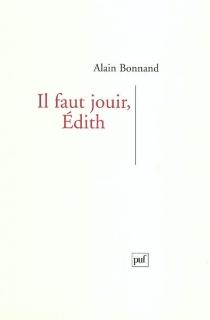 Il faut jouir, Edith - AlainBonnand