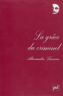 La grâce du criminel : essai - AlexandreLacroix