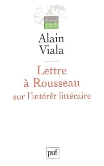 Lettre à Rousseau sur l'intérêt littéraire - AlainViala