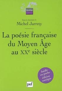 La poésie française du Moyen Age au XXe siècle -