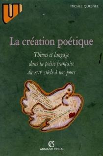 La création poétique : thèmes et langage dans la poésie française - MichelQuesnel