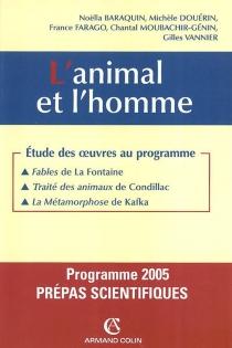 L'animal et l'homme : Fables de La Fontaine, Traité des animaux de Condillac, La métamorphose de Kafka -