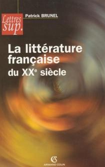 La littérature française du XXe siècle - PatrickBrunel