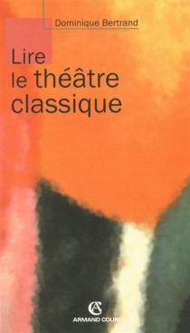 Lire le théâtre classique - DominiqueBertrand