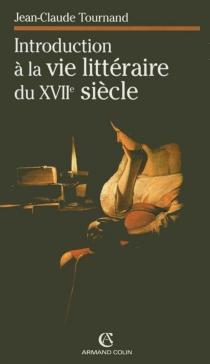 Introduction à la vie littéraire du XVIIe siècle - Jean-ClaudeTournand