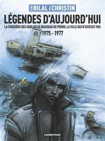 Légendes d'aujourd'hui : 1975-1977 - EnkiBilal