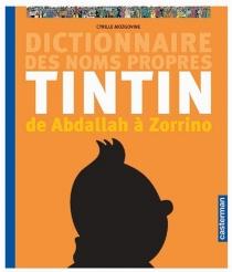 Dictionnaire des noms propres de Tintin : de Abdallah à Zorrino - CyrilleMozgovine