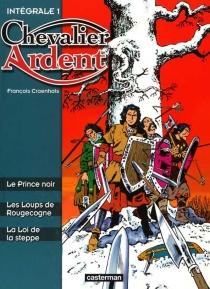 Chevalier Ardent : intégrale   Volume 1 - FrançoisCraenhals