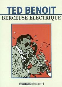 Berceuse électrique : aventures au XXe siècle - TedBenoit