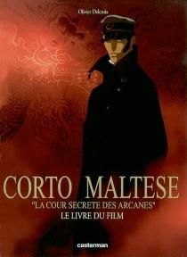 Corto Maltese, la cour secrète des arcanes : le livre du film - OlivierDelcroix