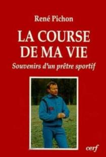 La Course de ma vie : souvenirs d'un prêtre sportif en Savoie - RenéPichon
