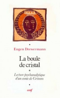 La Boule de cristal : interprétation psychanalytique - EugenDrewermann