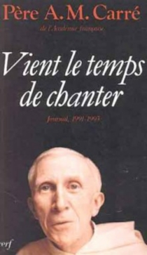 Vient le temps de chanter : journal 1991-1993 - Ambroise-Marie Carré